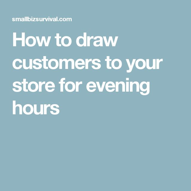 How to draw customers to your store for evening hours