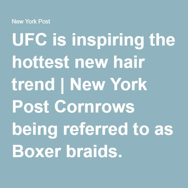 "UFC is inspiring the hottest new hair trend | New York Post Cornrows being referred to as Boxer braids. ""Kardashian clan"""