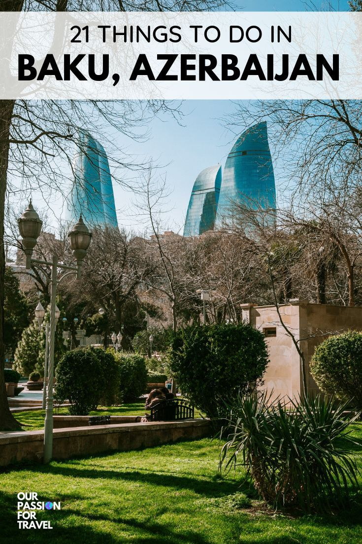 21 Things To Do In Baku Azerbaijan Our Passion For Travel Azerbaijan Travel World Travel Guide Culture Travel