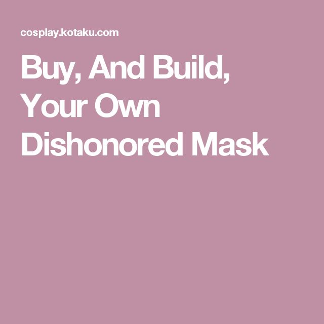 Buy, And Build, Your Own Dishonored Mask
