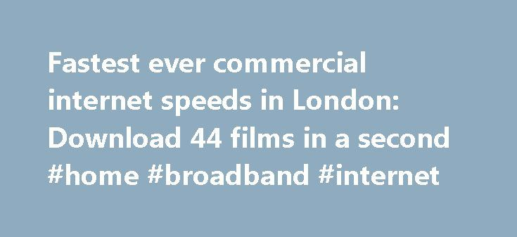 Fastest ever commercial internet speeds in London: Download 44 films in a second #home #broadband #internet http://broadband.remmont.com/fastest-ever-commercial-internet-speeds-in-london-download-44-films-in-a-second-home-broadband-internet/  #fastest internet broadband # Fastest ever commercial internet speeds in London: Download 44 films in a second We've noticed that you are using an ad blocker. Advertising helps fund our journalism and keep it truly independent. It helps to build our…