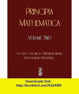Principia Mathematica - Volume Two (9781603861830) Alfred North Whitehead, Bertrand Russell , ISBN-10: 1603861831  , ISBN-13: 978-1603861830 ,  , tutorials , pdf , ebook , torrent , downloads , rapidshare , filesonic , hotfile , megaupload , fileserve