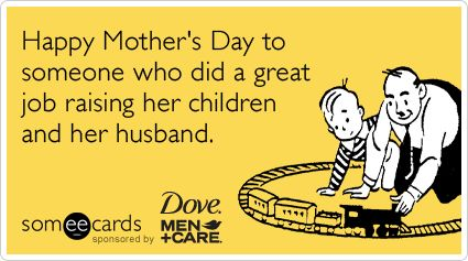 Happy Mother's Day to someone who did a great job raising her children and her husband.