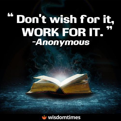 Quotes about Success : Wishing for what your want versus working for what you want. Which are you going