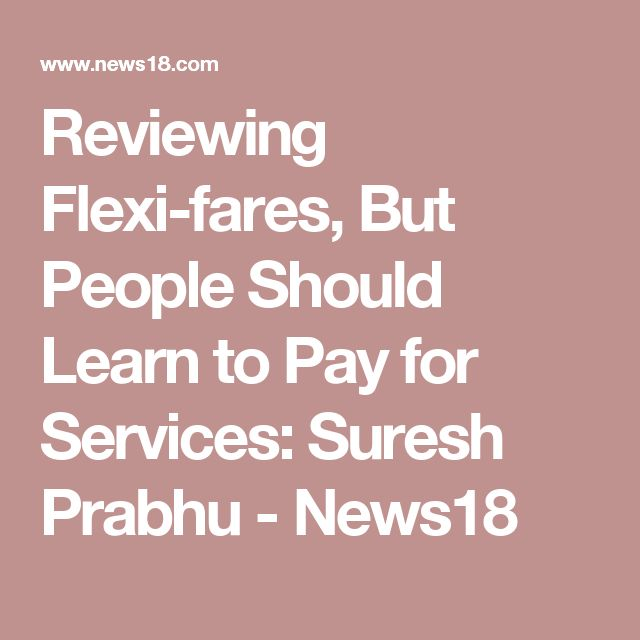 Reviewing Flexi-fares, But People Should Learn to Pay for Services: Suresh Prabhu - News18