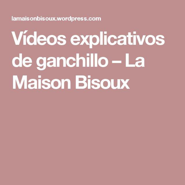 Vídeos explicativos de ganchillo – La Maison Bisoux
