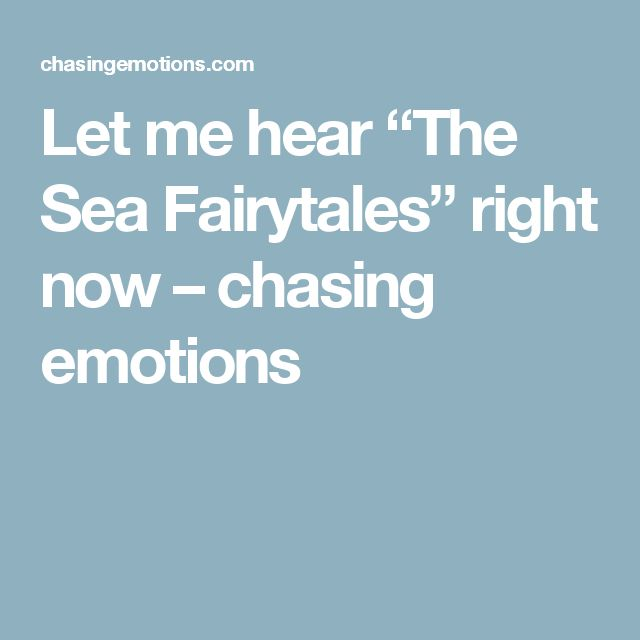 "Let me hear ""The Sea Fairytales"" right now – chasing emotions"