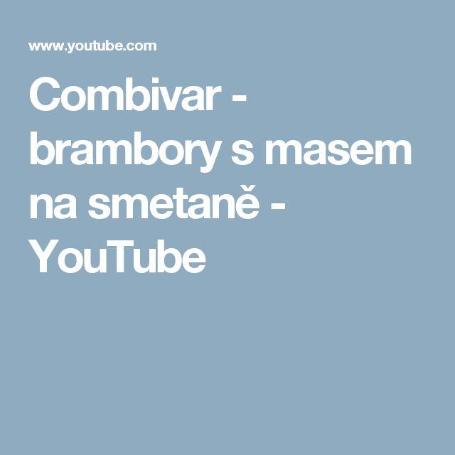 Combivar - brambory s masem na smetaně - YouTube