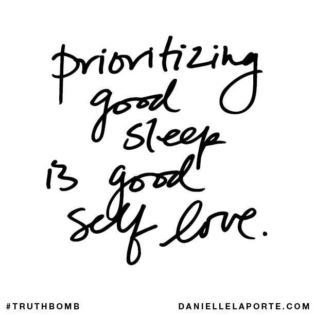 Prioritizing good sleep is good self love. Truthbomb #546