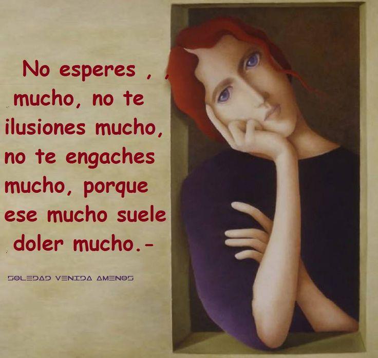 〽️No esperes mucho, no te ilusiones mucho, no te enganches mucho...