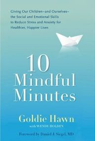Goldie Hawn's 10 Mindful Minutes   The Hawn Foundation helps us and children learn to be mindful breath cope and understand how our brain works how we can control our emotion and what to do with feelings.