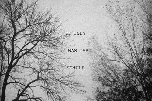 if only it were that simple: Words Of Wisdom, Life Quotes, Life Lessons, Simple Things, Favorite Quotes, Quotes Life, Love Quotes, True Stories, Teen Girls Quotes