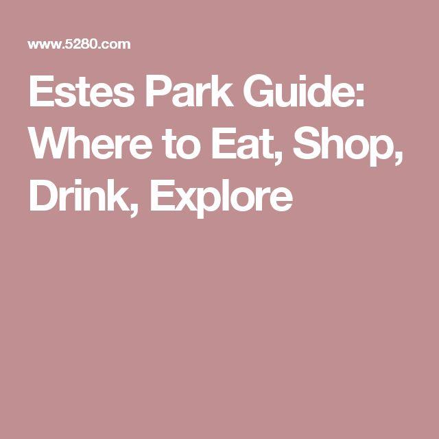 Estes Park Guide: Where to Eat, Shop, Drink, Explore