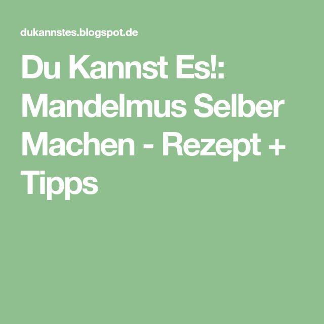 Du Kannst Es!: Mandelmus Selber Machen - Rezept + Tipps