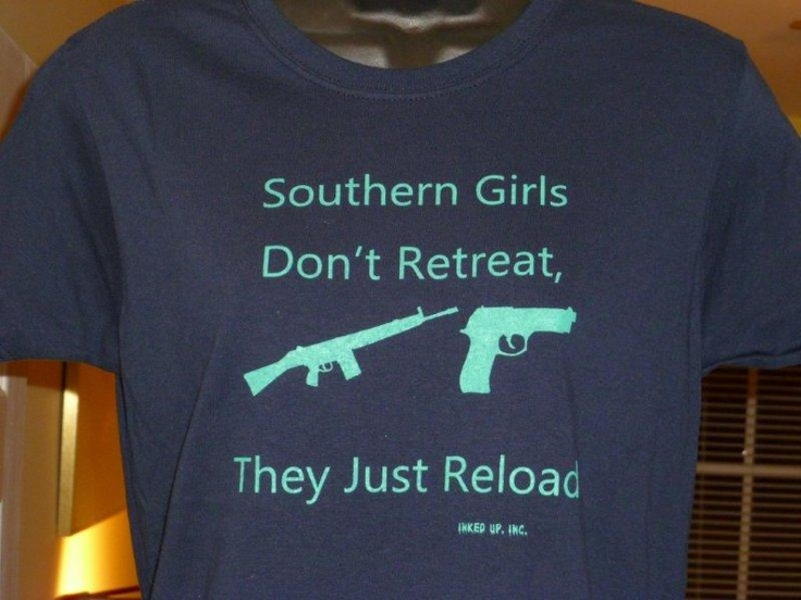 Southern girls dont retreat…they just reload.