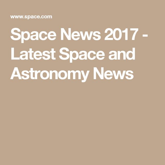 Space News 2017 - Latest Space and Astronomy News