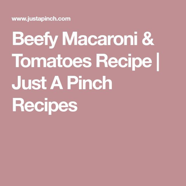Beefy Macaroni & Tomatoes Recipe | Just A Pinch Recipes