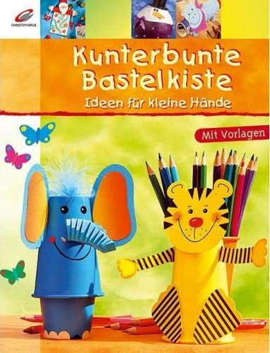 Kunterbunte Bastelkiste: Ideen für kleine Hande