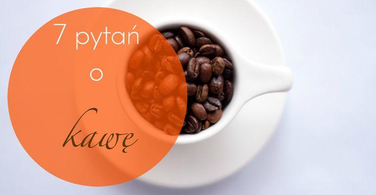 Prawie wszystko o co chciałabyś zapytać kawę :)