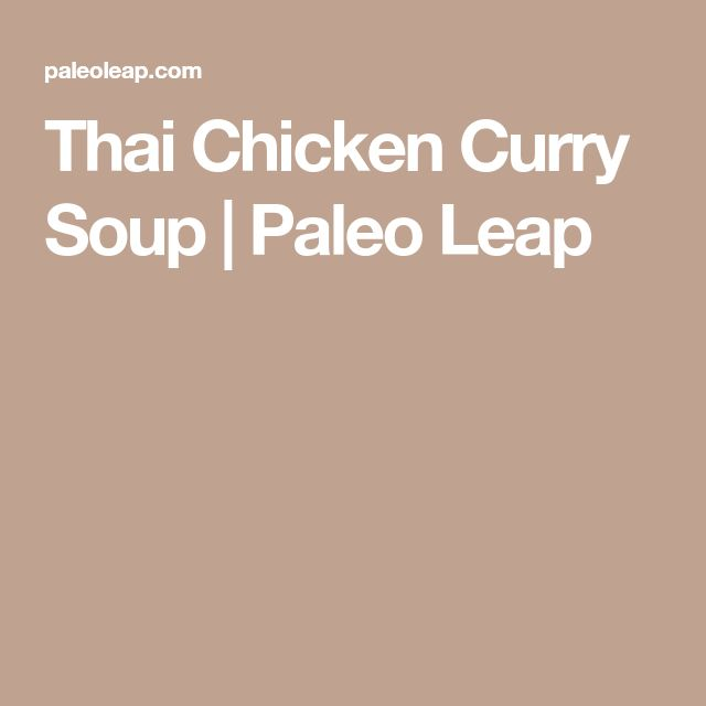 Thai Chicken Curry Soup | Paleo Leap