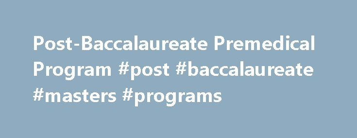 Post-Baccalaureate Premedical Program #post #baccalaureate #masters #programs http://nigeria.remmont.com/post-baccalaureate-premedical-program-post-baccalaureate-masters-programs/  # Post-Baccalaureate Premedical Program The Post-Bac Life Medical School Preparation If Medicine Is Your Dream, Start Here At the Johns Hopkins Post-Baccalaureate Premedical Program, we make a difference in your success. We prepare you for your career as a future physician through world-renowned premedical…