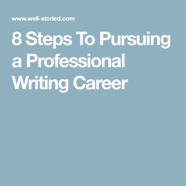8 Steps To Pursuing a Professional Writing Career