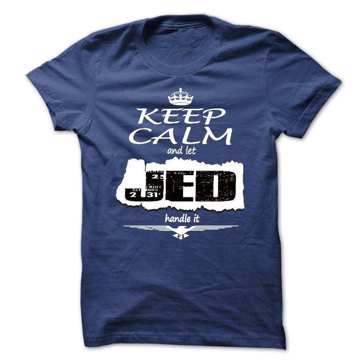 Keep Calm And ᗔ Let JED Handle It - T Shirt, Hoodie, ̿̿̿(•̪ ) Hoodies, Year,Name, BirthdayKeep Calm And Let JED Handle It - T Shirt, Hoodie, Hoodies, Year,Name, BirthdayKeep Calm And Let JED Handle It - T Shirt, Hoodie, Hoodies, Year,Name, Birthday