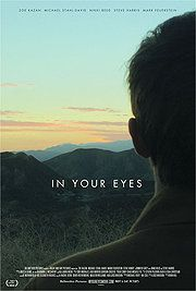 In Your Eyes (2014)  The reserved wife (Zoe Kazan) of a prominent East Coast doctor falls into a metaphysical romance with a charming ex-con (Michael Stahl-David) seeking a fresh start in New Mexico in this spellbinding drama from director Brin Hill, and writer/producer Joss Whedon (Buffy the Vampire Slayer, The Avengers). Nikki Reed co-stars. ~ Jason Buchanan, Rovi