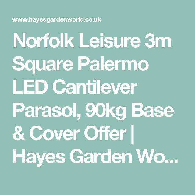 Norfolk Leisure 3m Square Palermo LED Cantilever Parasol, 90kg Base & Cover Offer | Hayes Garden World