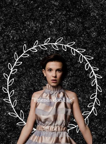 "Millie Bobby Brown Eleven from Stranger Things ❤️ ""Friends don't lie"""