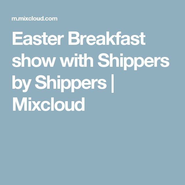 Easter Breakfast show with Shippers by Shippers | Mixcloud