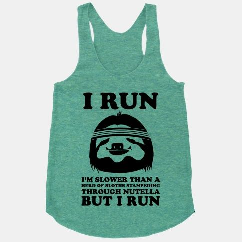 I Run Slower Than A Herd Of Sloths #funny #fitness #workout #run #nutella #sloth #slow #exercise