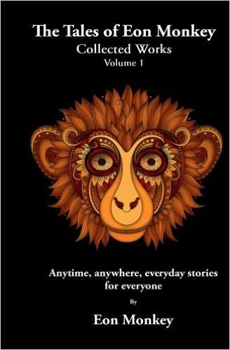 Mythical Books: Step into the world of - The Tales of Eon Monkey: Collected Works Volume I by Eon Monkey
