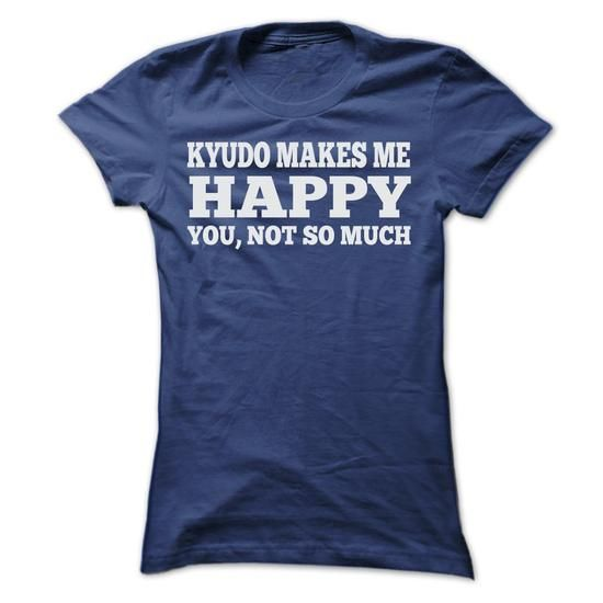 KYUDO MAKES ME HAPPY T SHIRTS #shirt #grey shirt. ORDER NOW  => https://www.sunfrog.com/Sports/KYUDO-MAKES-ME-HAPPY-T-SHIRTS-Ladies.html?60505