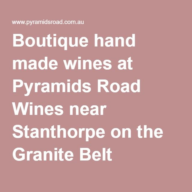 Boutique hand made wines at Pyramids Road Wines near Stanthorpe on the Granite Belt
