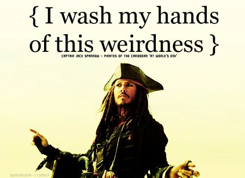 I wash my hands of this weirdness, pirates of the caribbean at world's end jack sparrow quote