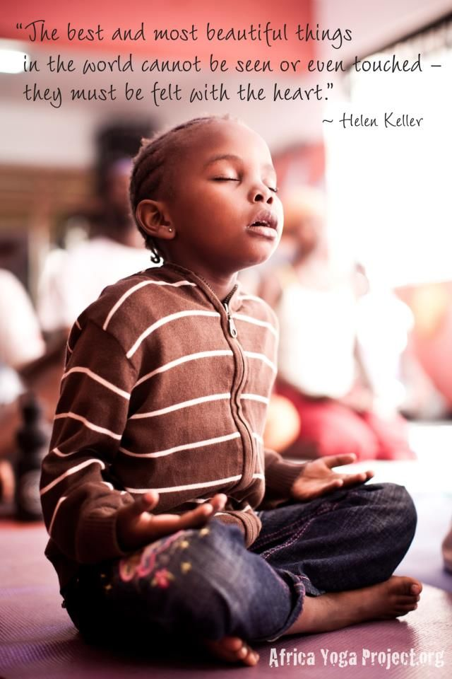 The best and most beautiful things in the world cannot be seen or even touched - they must be felt with the heart. ~ Helen Keller ~ africayogaproject.org