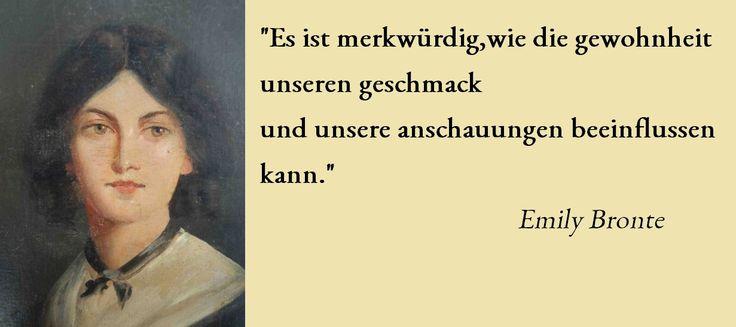 """""""Es ist merkwürdig, wie die #Gewohnheit unseren Geschmack und unsere #Anschauungen beeinflussen kann."""" Emily #Bronte"""