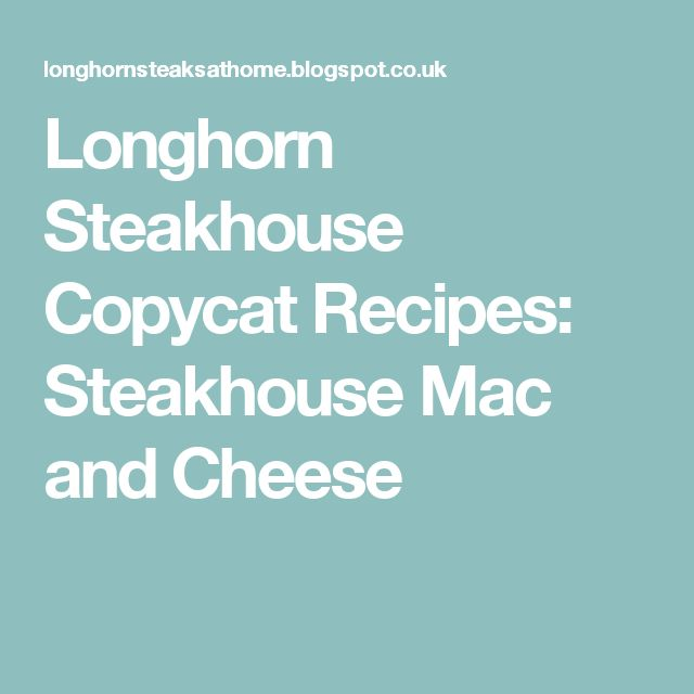 Longhorn Steakhouse Copycat Recipes: Steakhouse Mac and Cheese