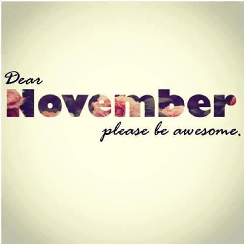 Dear November, please be awesome
