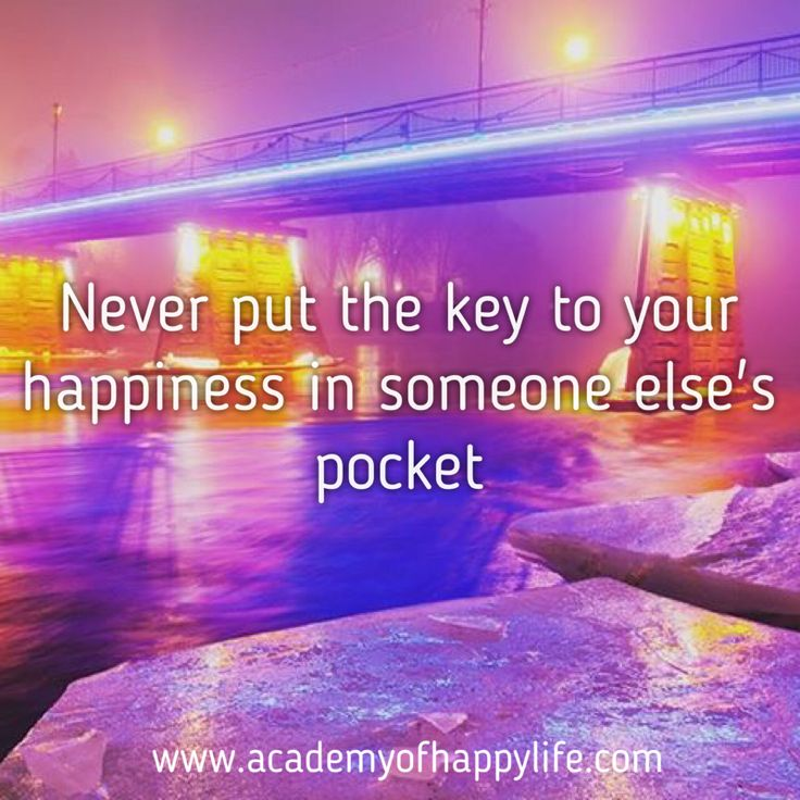Never put the key to your happiness in someone else's pocket. - Academy of happy life #quote #quoteoftheday