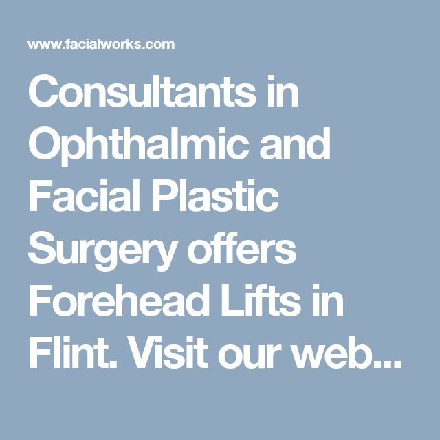 Consultants in Ophthalmic and Facial Plastic Surgery offers Forehead Lifts in Flint. Visit our website to learn more about our forehead lift procedures.