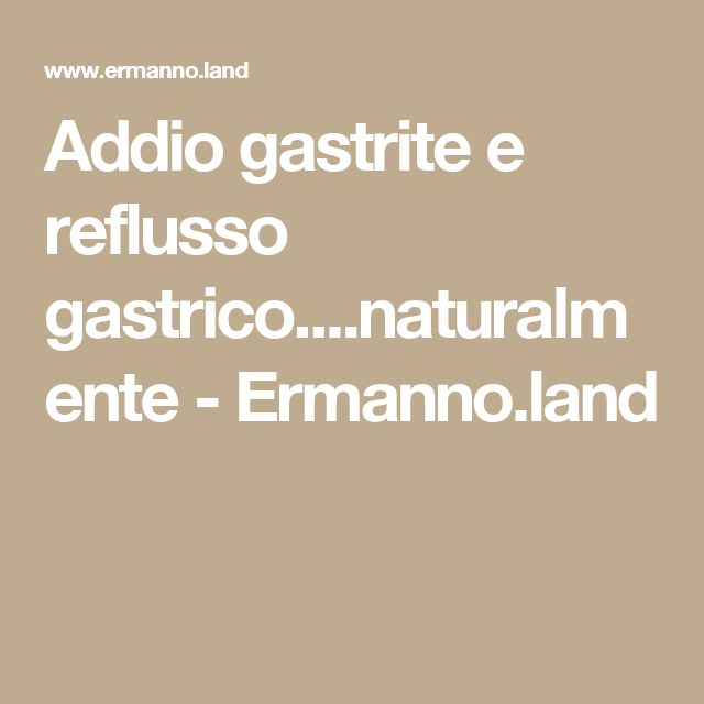 Addio gastrite e reflusso gastrico....naturalmente - Ermanno.land