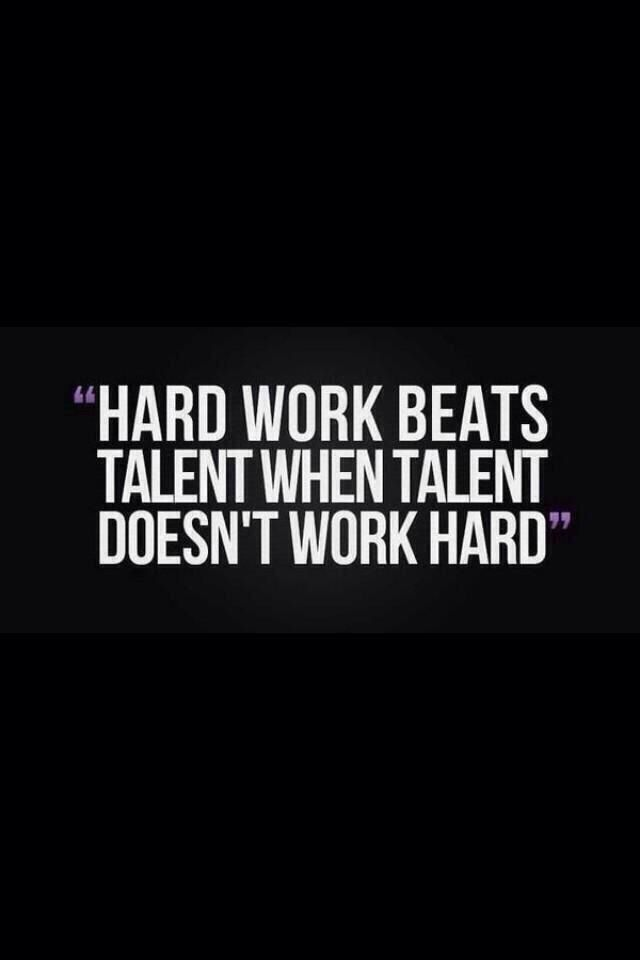 hard work not talent Create your own talent by working hard  if you have some who is very talented  but doesn't work hard, and someone who is not talented but works really hard,.
