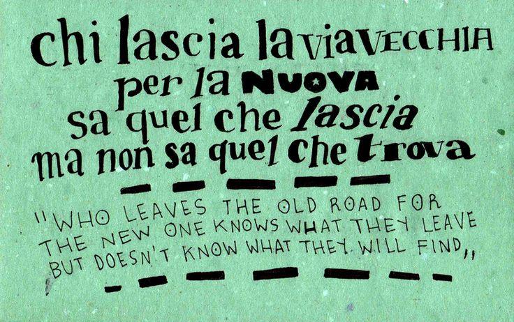 Chi lascia la via vecchia per la nuova sa quel che lascia ma non sa quel che trova