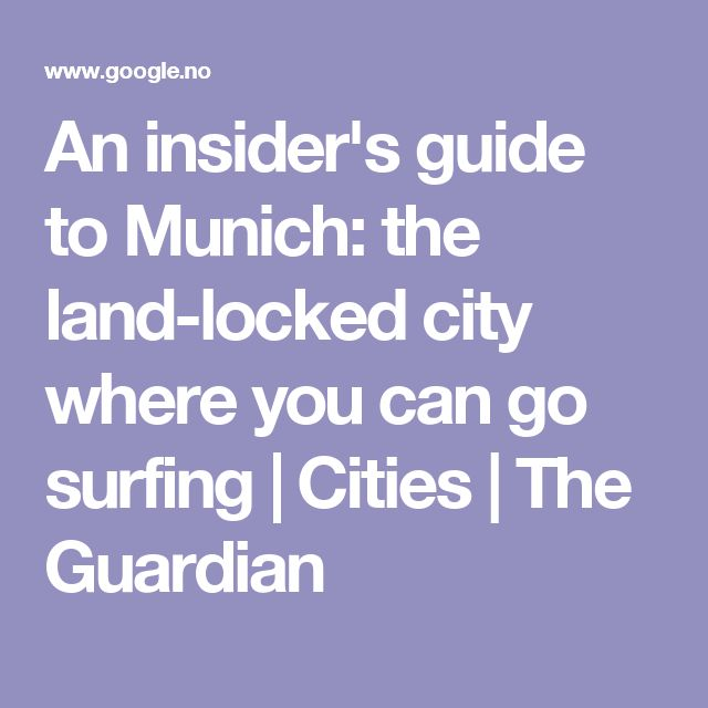 An insider's guide to Munich: the land-locked city where you can go surfing | Cities | The Guardian