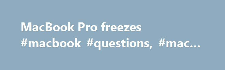 MacBook Pro freezes #macbook #questions, #mac #os #x http://malaysia.remmont.com/macbook-pro-freezes-macbook-questions-mac-os-x/  # MacBook Pro freezes Which version of OS X are you using? when you say it freezes in a grey screen, do you mean after the dock has loaded, or on the boot screen where the Apple logo comes on? Also, do you have any backups i.e. Time Machine/SuperDuper that you can restore from? or, have you recently upgraded to Snow Leopard 10.6? or installed any new software?…