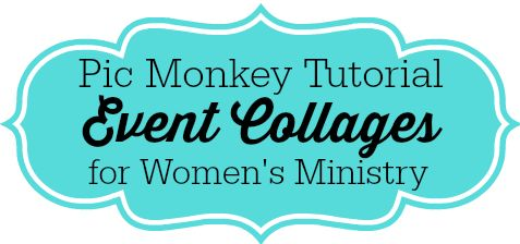 Event Collages Pic Monkey Tutorial for Women's Ministry.  Using Pic Monkey to share ideas with your planning teams.