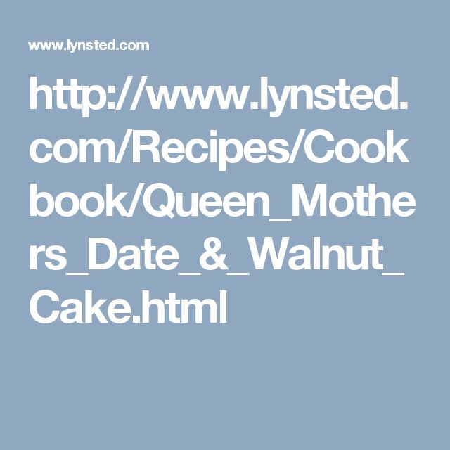 http://www.lynsted.com/Recipes/Cookbook/Queen_Mothers_Date_&_Walnut_Cake.html