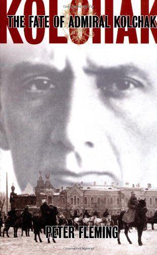 The Fate of Admiral Kolchak: Peter Flemming: 9781841581385: Amazon.com: Books